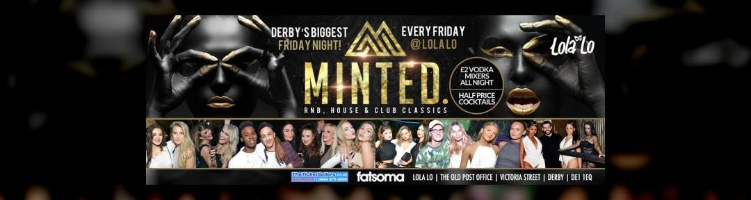 Minted Friday 19th August @ Lola Lo! on Fri 19th Aug 2016 at Lola LO, Derby | Fatsoma