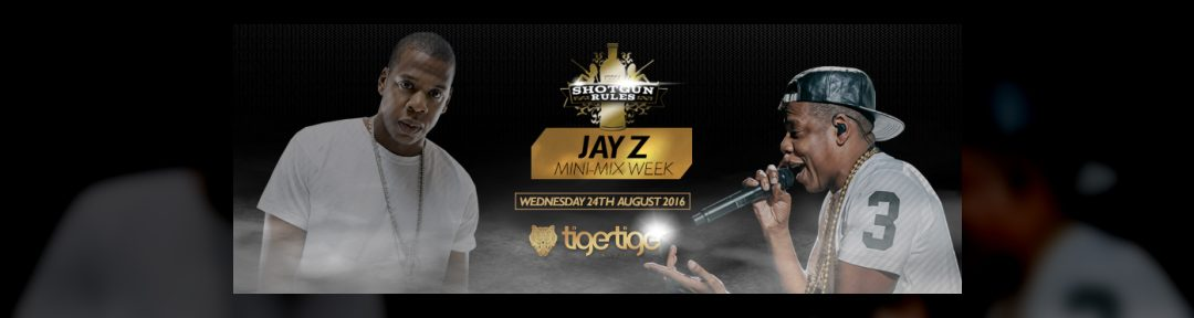 Shotgun Rules Jay Z Mini Mix Week on Wed 24th Aug 2016 at Tiger Tiger Cardiff, Cardiff | Fatsoma